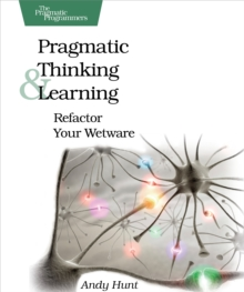 Pragmatic Thinking and Learning : Refactor Your Wetware, PDF eBook