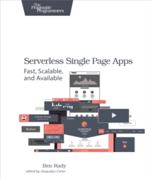 Serverless Single Page Apps : Fast, Scalable, and Available, EPUB eBook