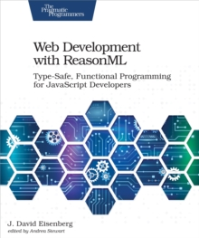 Web Development with ReasonML : Type-Safe, Functional Programming for JavaScript Developers, PDF eBook