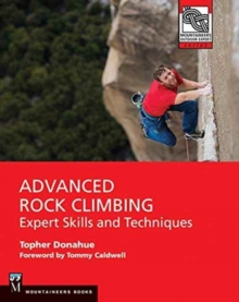 Advanced Rock Climbing : Expert Skills and Techniques, Paperback Book