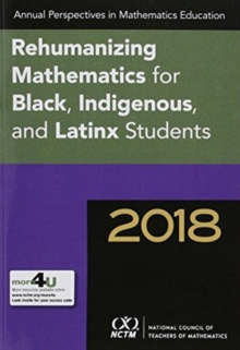 Annual Perspectives in Mathematics 2018 : Rehumanizing Mathematics for Black, Indigenous, and Latinx Students, Paperback / softback Book