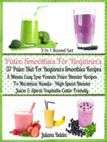 Paleo Smoothies For Beginners: 37 Paleo Diet Beginners : Easy Lose Pounds Paleo Blender Recipes - Box Set, EPUB eBook