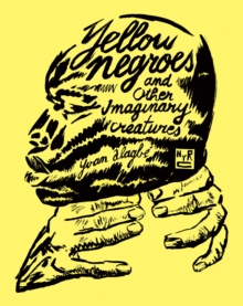 Yellow Negroes And Other Imaginary Creatures, Paperback Book
