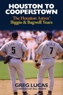 Houston to Cooperstown : The Houston Astros Biggio & Bagwell Years, Hardback Book