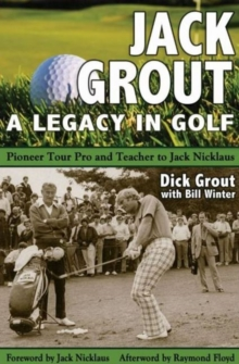 Jack Grout : A Legacy in Golf, Paperback Book