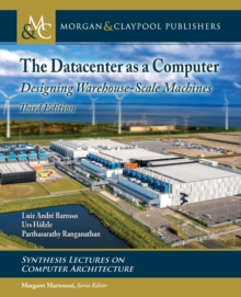 The Datacenter as a Computer : Designing Warehouse-Scale Machines, Paperback / softback Book