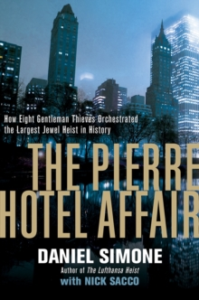 The Pierre Hotel Affair - How Eight Gentleman Thieves Orchestrated the Largest Jewel Heist in History, Hardback Book