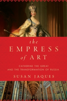 The Empress of Art - Catherine the Great and the Transformation of Russia, Paperback / softback Book