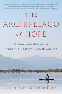 The Archipelago of Hope - Wisdom and Resilience from the Edge of Climate Change, Hardback Book