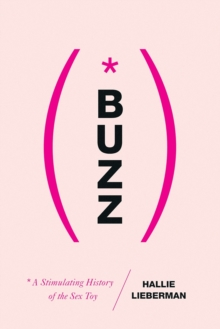 Buzz - The Stimulating History of the Sex Toy, Hardback Book