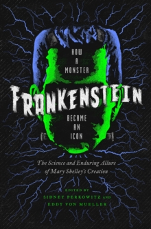 Frankenstein : How A Monster Became an Icon: The Science and Enduring Allure of Mary Shelley's Creation, Hardback Book