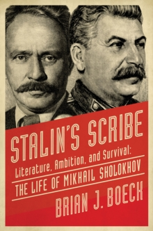 Stalin's Scribe : Literature, Ambition, and Survival: The Life of Mikhail Sholokhov, Hardback Book