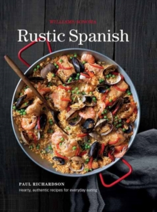 Rustic Spanish (Williams-Sonoma) : Simple, Authentic Recipes for Everyday Cooking, Hardback Book