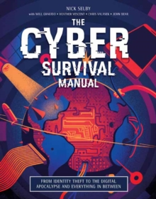Cyber Survival Manual : From Identity Theft to the Digital Apocalypse and Everything in Between, Paperback Book