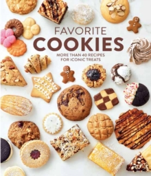 Favorite Cookies : More than 40 Recipes for Iconic Treats, Hardback Book