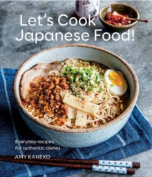 Let's Cook Japanese Food! : Everyday Recipes for Authentic Dishes, Hardback Book