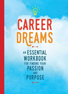 Career Dreams : An Essential Workbook for Finding Your Passion  and Purpose, Paperback Book