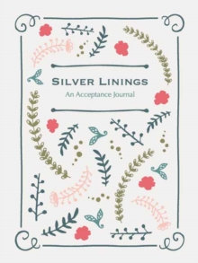 Silver Linings : A Journal for Navigating Life's Challenges, Paperback Book