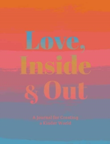 Love, Inside And Out : Thoughtful Practices for Creating a Kinder World, Paperback Book