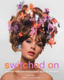 Switched on : Women Who Revolutionized Style in the 60s, Hardback Book
