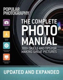 The Complete Photo Manual (Revised Edition) : Skills + Tips for Making Great Pictures, Paperback Book