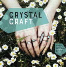 Crystal Craft : Modern Jewellery and Decor Made with Raw Minerals, Hardback Book