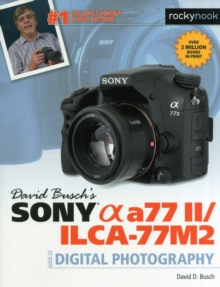 David Busch's Sony Alpha A77 II/Ilca-77m2 Guide to Digital Photography, Paperback / softback Book