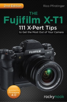 The Fujifilm X-T1 : 111 X-Pert Tips to Get the Most Out of Your Camera, Paperback Book