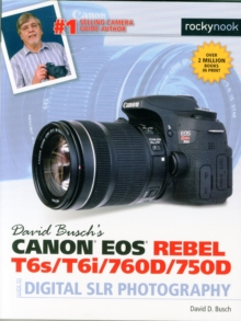 David Busch's Canon Eos Rebel T6s/T6i Guide to Digital SLR Photography, Paperback Book