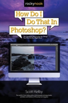 How Do I Do That in Photoshop? : The Quickest Ways to Do the Things You Want to Do, Right Now!, Paperback / softback Book