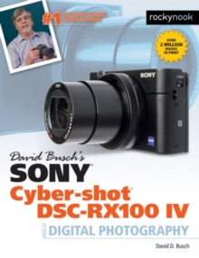 David Busch's Sony Cyber-Shot DSC-Rx100 Iv : Guide to Digital Photography, Paperback / softback Book