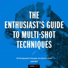 Enthusiast's Guide to Multi-Shot Techniques : 50 Photographic Principles You Need to Know, Paperback / softback Book