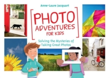 Photo Adventures for Kids : Solving the Mysteries of Photography, Paperback Book