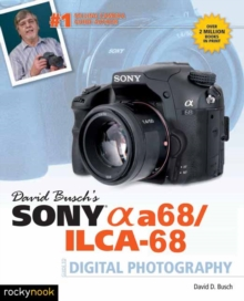 David Busch's Sony Alpha A68/ILCA-68 Guide to Digital Photography, Paperback / softback Book