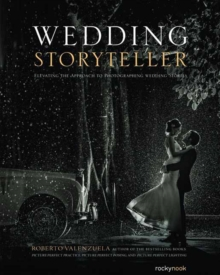 Wedding Storyteller : Elevating the Approach to Photographing Weddings Stories, Paperback Book