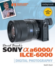 David Busch's Sony Alpha A6000/ILCE-6000 Guide to Digital Photography, Paperback / softback Book