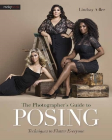 Photographer s Guide to Posing, the : Techniques to Flatter Anyone, Paperback / softback Book