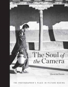 Soul of the Camera, the : The Photographer's Place in Picture Making, Paperback Book