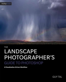 The Landscape Photographer's Guide to Photoshop : A Visualization-Driven Workflow, Paperback Book