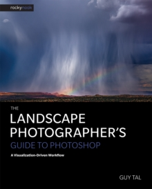 The Landscape Photographer's Guide to Photoshop : A Visualization-Driven Workflow, PDF eBook