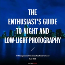 Enthusiast s Guide to Night and Low Light Photography : 49 Photographic Principles You Need to Know, Paperback / softback Book