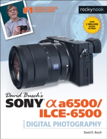 David Busch's Sony Alpha a6500/ILCE-6500 Guide to Digital Photography, PDF eBook