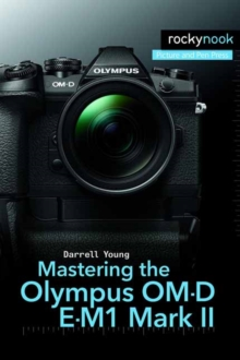 Mastering the Olympus OM-D E-M1 Mark II, Paperback / softback Book