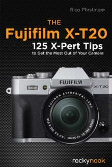 The Fujifilm X-T20 : 125 X-Pert Tips to Get the Most Out of Your Camera, PDF eBook