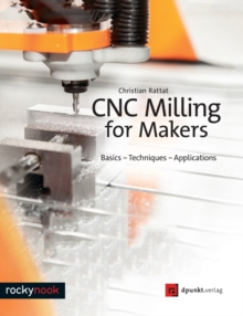 Cnc Milling for Makers : Basics - Techniques - Applications, Paperback Book