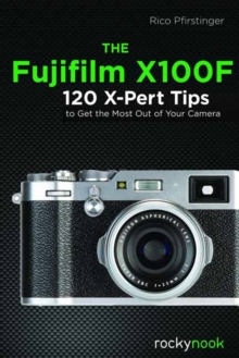 The Fujifilm X100F : 120 X-Pert Tips to Get the Most Out of Your Camera, Paperback / softback Book