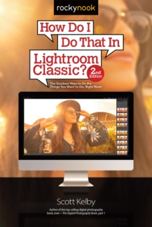 How Do I Do That In Lightroom Classic? : The Quickest Ways to Do the Things You Want to Do, Right Now! (2nd Edition), EPUB eBook
