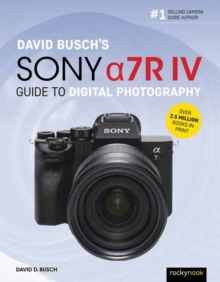 David Busch's Sony Alpha a7R IV Guide to Digital Photography, Paperback / softback Book