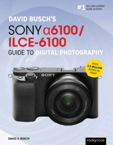 David Busch's Sony Alpha a6100/ILCE-6100 Guide to Digital Photography, Paperback / softback Book