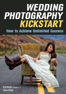 Wedding Photography Kickstart : How to Achieve Unlimited Success, Paperback Book